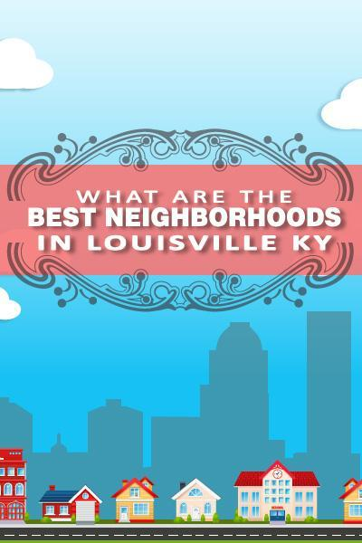 Guide to the Best #Louisville Neighborhoods #LouisvileLove